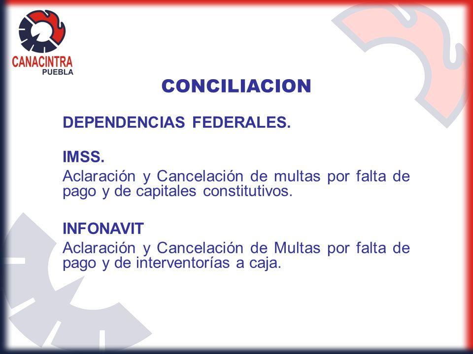 CONCILIACION DEPENDENCIAS FEDERALES. IMSS. Aclaración y Cancelación de multas por falta de pago y de capitales constitutivos. INFONAVIT Aclaración y C
