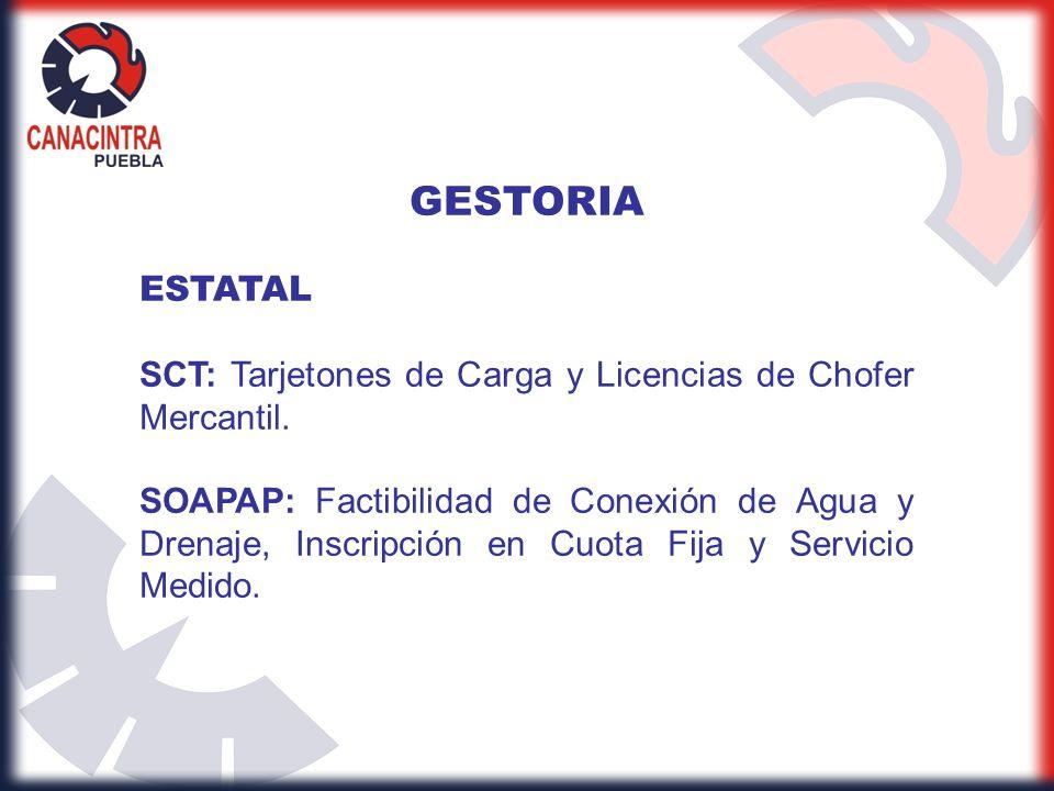 GESTORIA ESTATAL SCT: Tarjetones de Carga y Licencias de Chofer Mercantil. SOAPAP: Factibilidad de Conexión de Agua y Drenaje, Inscripción en Cuota Fi