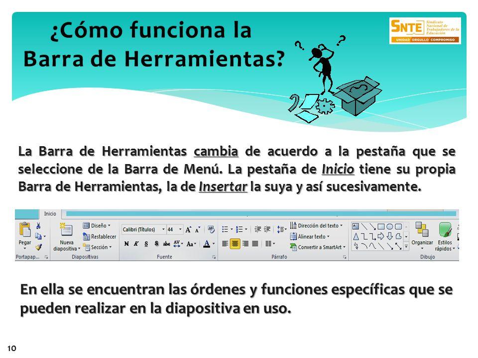La Barra de Herramientas cambia de acuerdo a la pestaña que se seleccione de la Barra de Menú. La pestaña de Inicio tiene su propia Barra de Herramien
