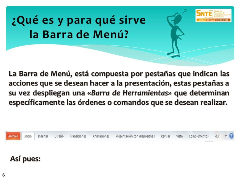 La Barra de Menú, está compuesta por pestañas que indican las acciones que se desean hacer a la presentación, estas pestañas a su vez despliegan una «