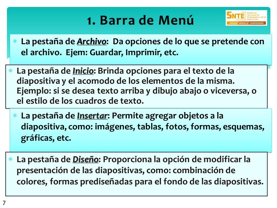 Archivo La pestaña de Archivo: Da opciones de lo que se pretende con el archivo. Ejem: Guardar, Imprimir, etc. 1. Barra de Menú1. Barra de Menú Inicio