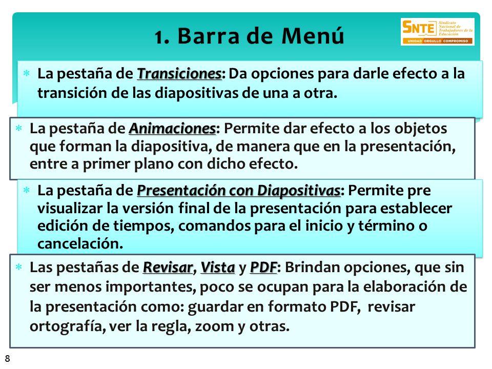 1. Barra de Menú1. Barra de Menú Transiciones La pestaña de Transiciones: Da opciones para darle efecto a la transición de las diapositivas de una a o