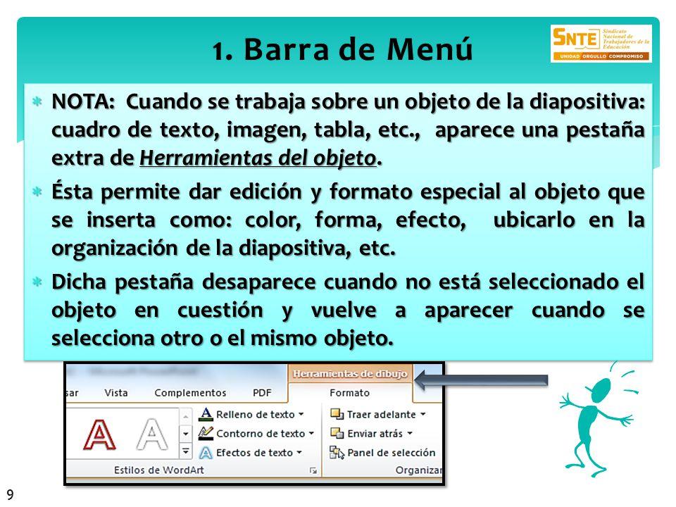 1. Barra de Menú1. Barra de Menú NOTA: Cuando se trabaja sobre un objeto de la diapositiva: cuadro de texto, imagen, tabla, etc., aparece una pestaña