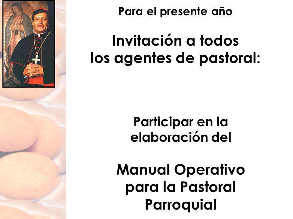 Para el presente año Invitación a todos los agentes de pastoral: Participar en la elaboración del Manual Operativo para la Pastoral Parroquial