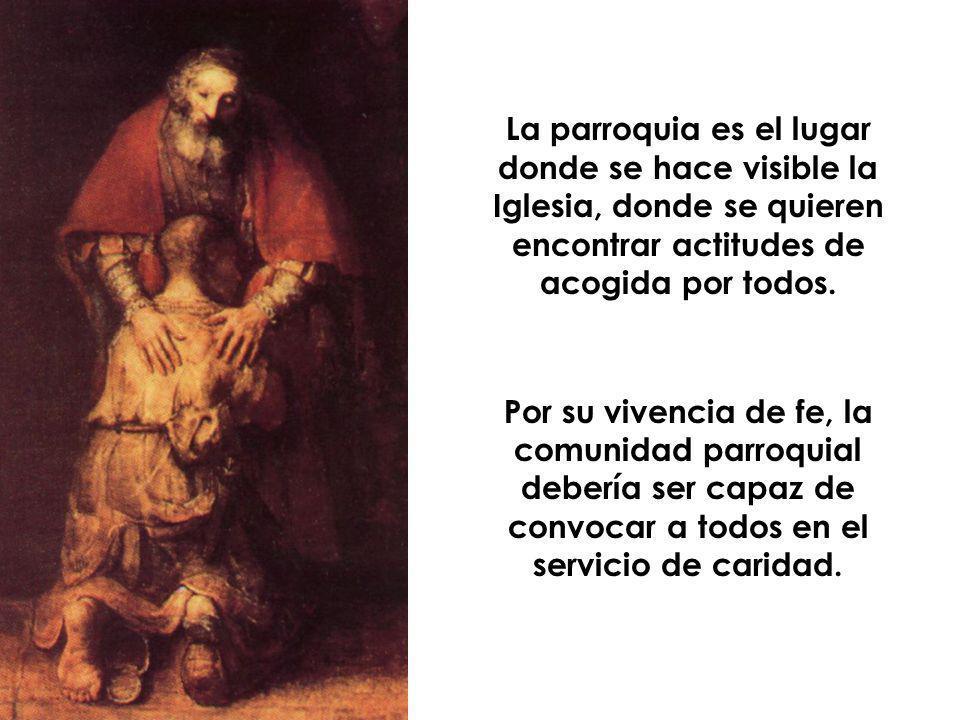 La parroquia es el lugar donde se hace visible la Iglesia, donde se quieren encontrar actitudes de acogida por todos. Por su vivencia de fe, la comuni