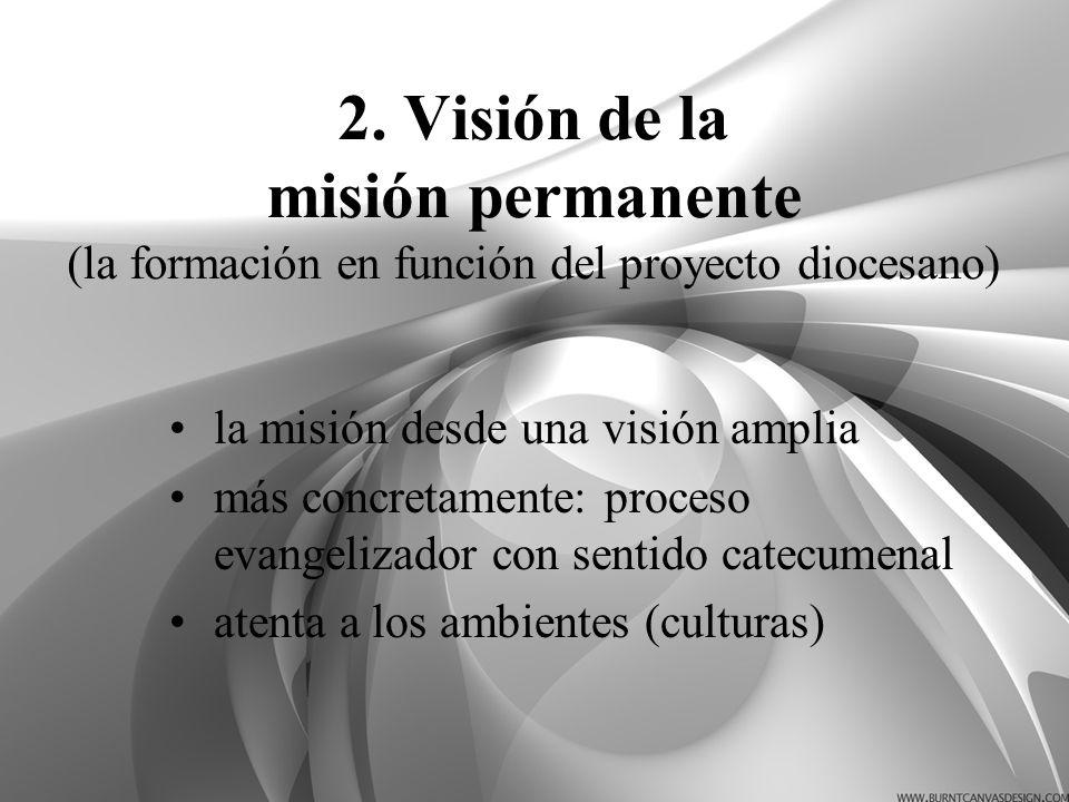 2. Visión de la misión permanente (la formación en función del proyecto diocesano) la misión desde una visión amplia más concretamente: proceso evange