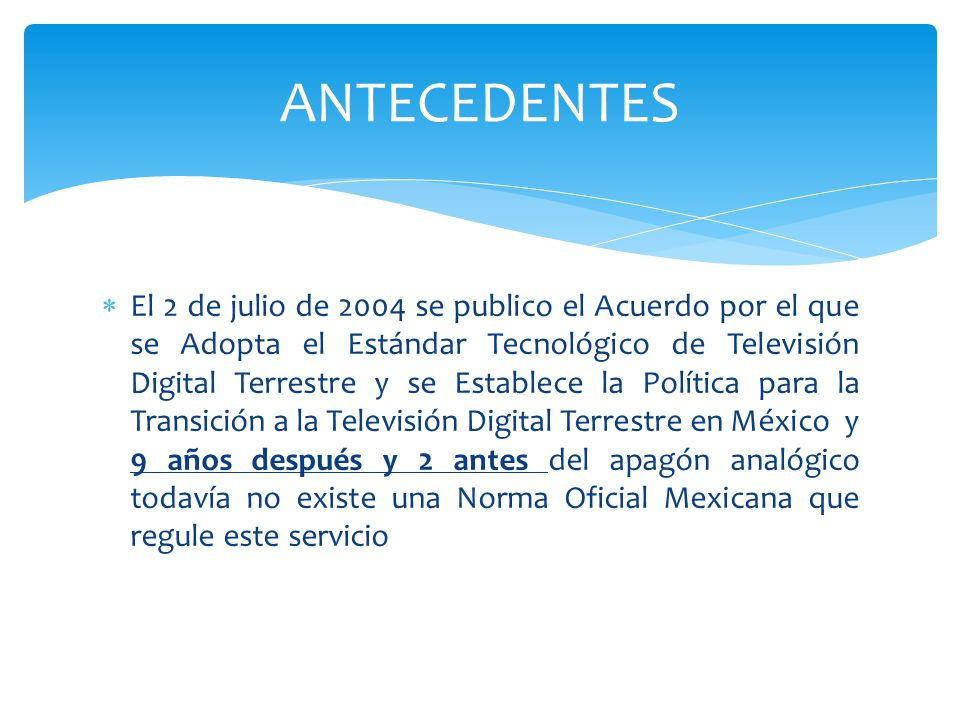 El 2 de julio de 2004 se publico el Acuerdo por el que se Adopta el Estándar Tecnológico de Televisión Digital Terrestre y se Establece la Política pa