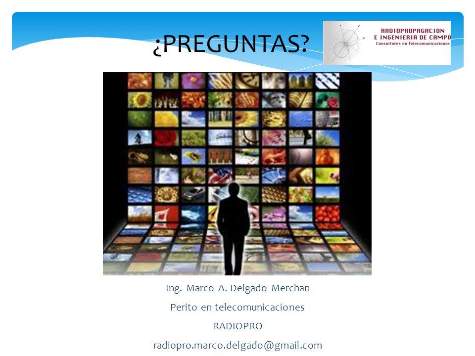 Ing. Marco A. Delgado Merchan Perito en telecomunicaciones RADIOPRO radiopro.marco.delgado@gmail.com ¿PREGUNTAS?