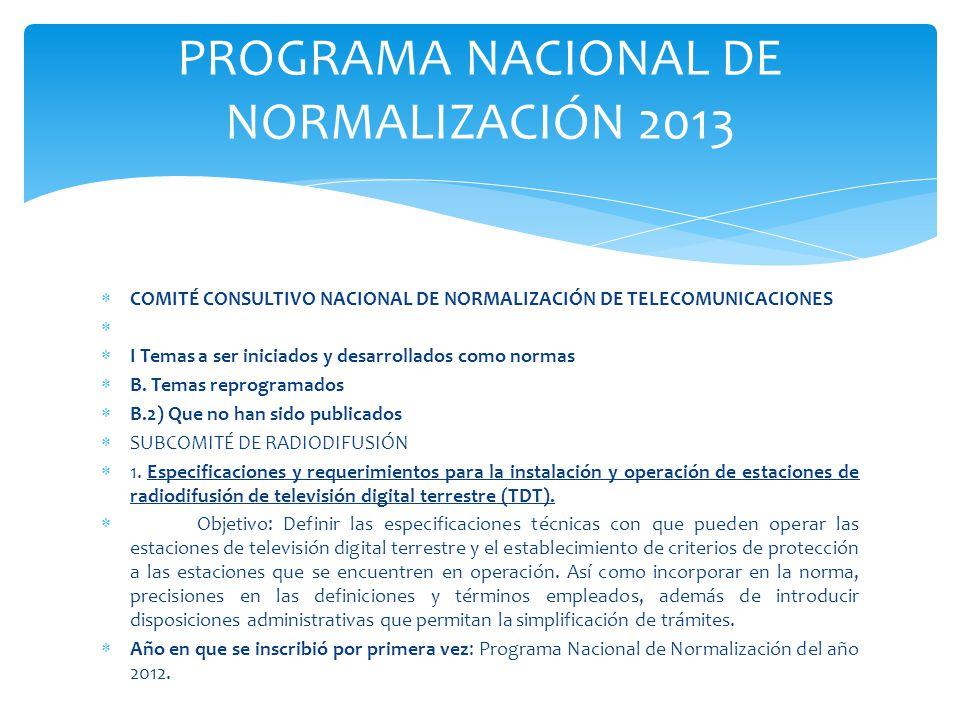 COMITÉ CONSULTIVO NACIONAL DE NORMALIZACIÓN DE TELECOMUNICACIONES I Temas a ser iniciados y desarrollados como normas B. Temas reprogramados B.2) Que