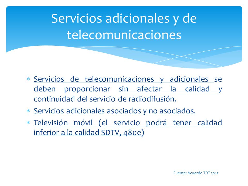Ejemplos de Multiprogramación Canal de 6 MHz / 19.4 Mbps Un programa HDTV Un programa HDTV mas cuatro con calidad SDTV Tres programas SDTV mas servicios adicionales o de telecomunicaciones SERVICIOS ADICIONALES O DE TELECOMUNICACIONES Datos adicionales