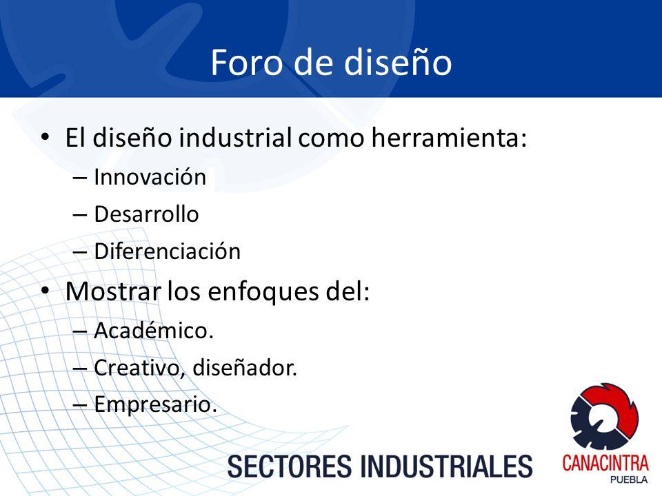 El diseño industrial como herramienta: – Innovación – Desarrollo – Diferenciación Mostrar los enfoques del: – Académico.