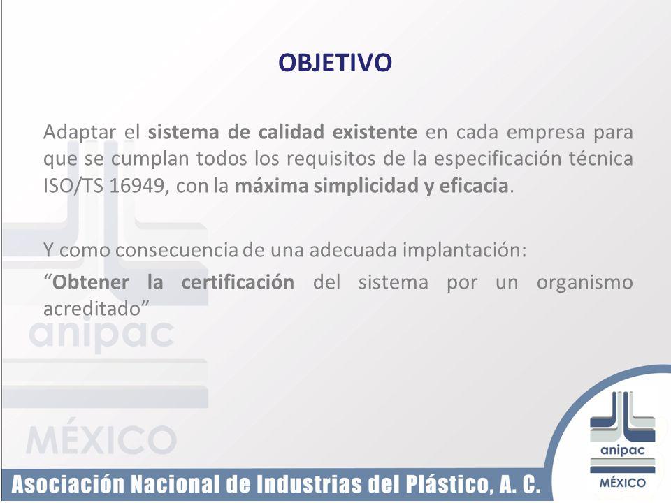 OBJETIVO Adaptar el sistema de calidad existente en cada empresa para que se cumplan todos los requisitos de la especificación técnica ISO/TS 16949, c