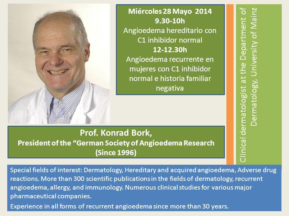 Prof. Konrad Bork, President of the German Society of Angioedema Research (Since 1996) Miércoles 28 Mayo 2014 9.30-10h Angioedema hereditario con C1 i