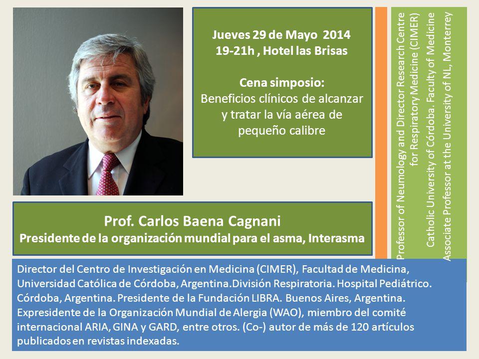 Prof. Carlos Baena Cagnani Presidente de la organización mundial para el asma, Interasma Jueves 29 de Mayo 2014 19-21h, Hotel las Brisas Cena simposio