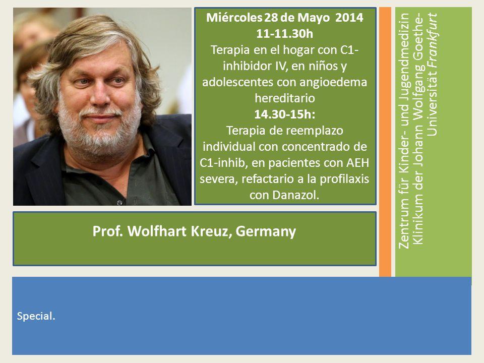 Prof. Wolfhart Kreuz, Germany Miércoles 28 de Mayo 2014 11-11.30h Terapia en el hogar con C1- inhibidor IV, en niños y adolescentes con angioedema her