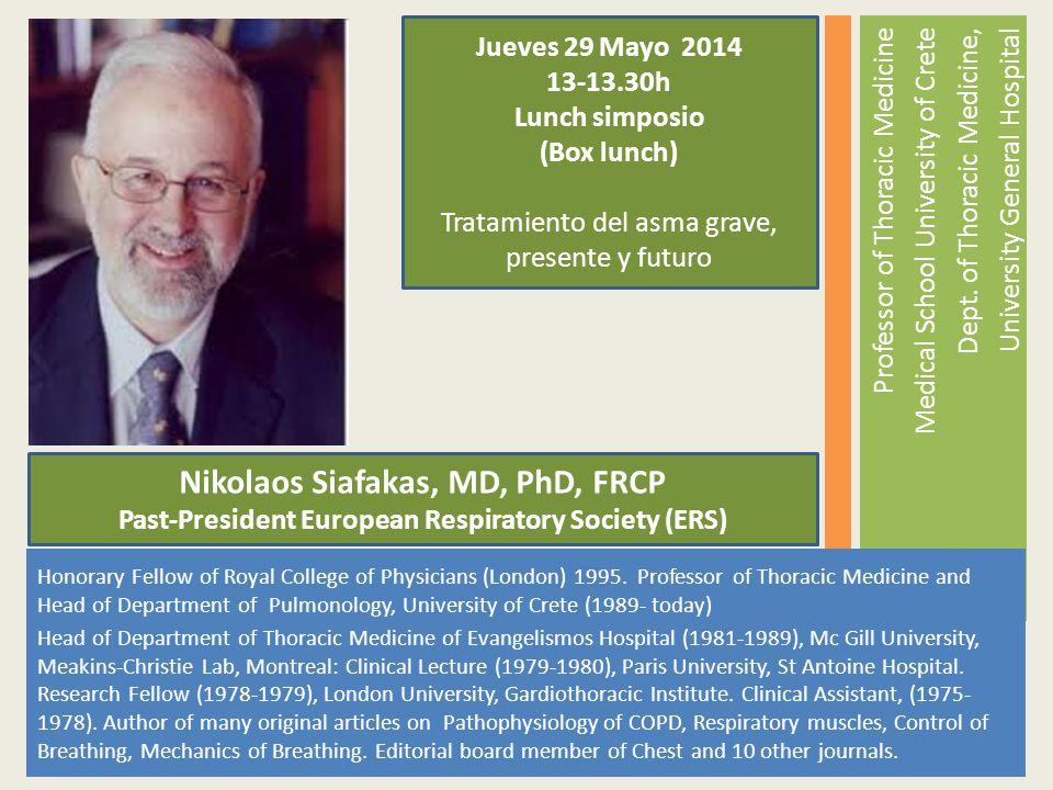 Nikolaos Siafakas, MD, PhD, FRCP Past-President European Respiratory Society (ERS) Jueves 29 Mayo 2014 13-13.30h Lunch simposio (Box lunch) Tratamient