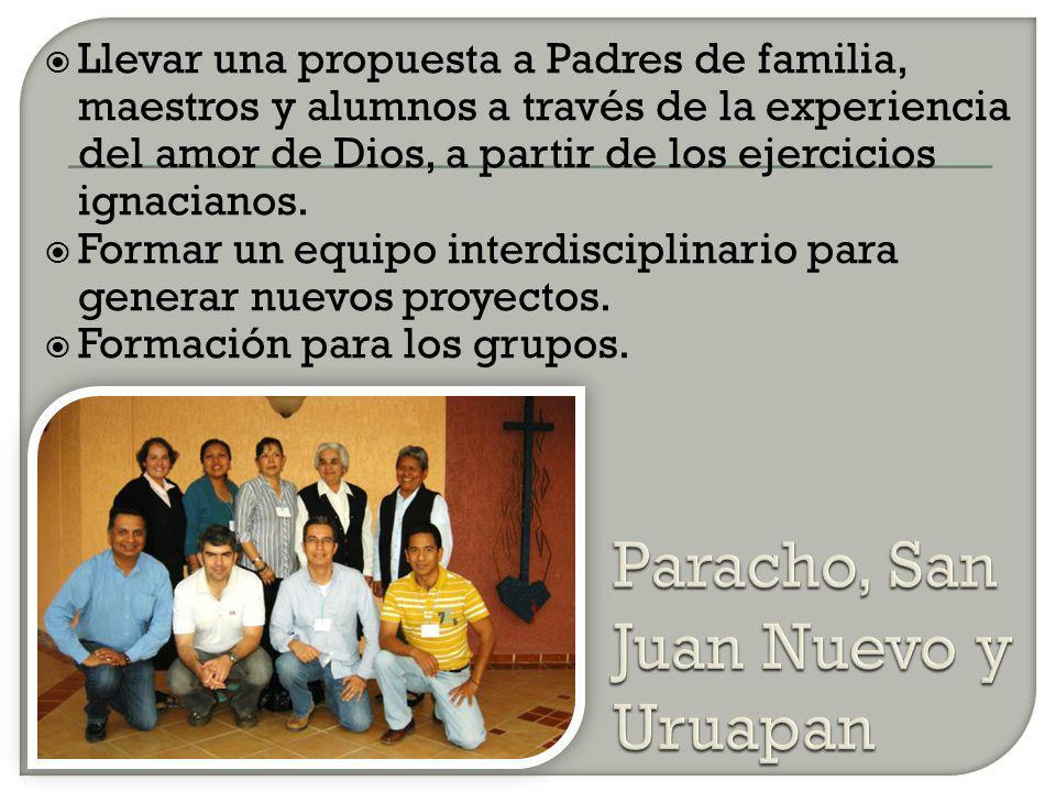 Llevar una propuesta a Padres de familia, maestros y alumnos a través de la experiencia del amor de Dios, a partir de los ejercicios ignacianos.