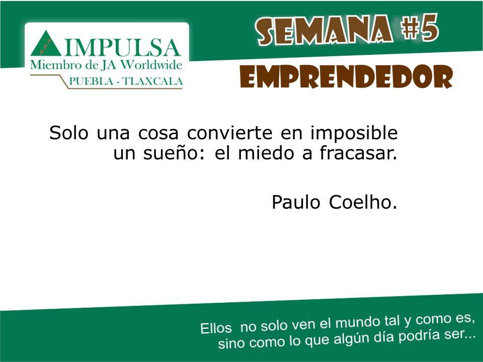 EMPRENDEDOR Solo una cosa convierte en imposible un sueño: el miedo a fracasar. Paulo Coelho.