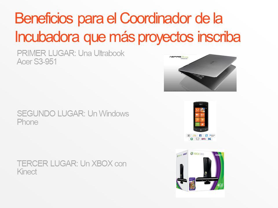 Beneficios para el Coordinador de la Incubadora que más proyectos inscriba PRIMER LUGAR: Una Ultrabook Acer S3-951 SEGUNDO LUGAR: Un Windows Phone TER