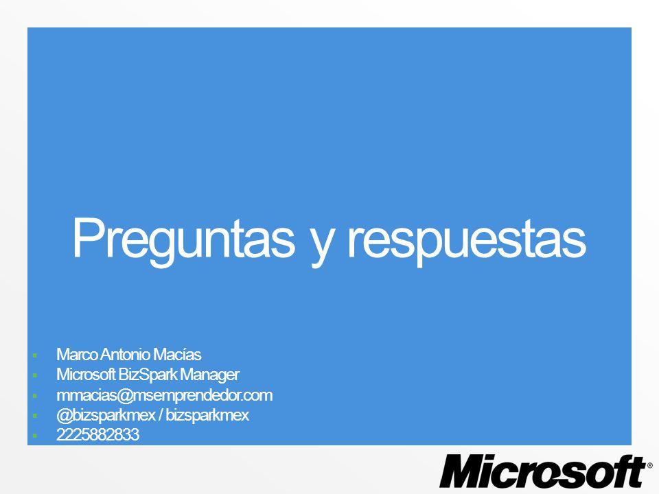 Preguntas y respuestas Marco Antonio Macías Microsoft BizSpark Manager mmacias@msemprendedor.com @bizsparkmex / bizsparkmex 2225882833