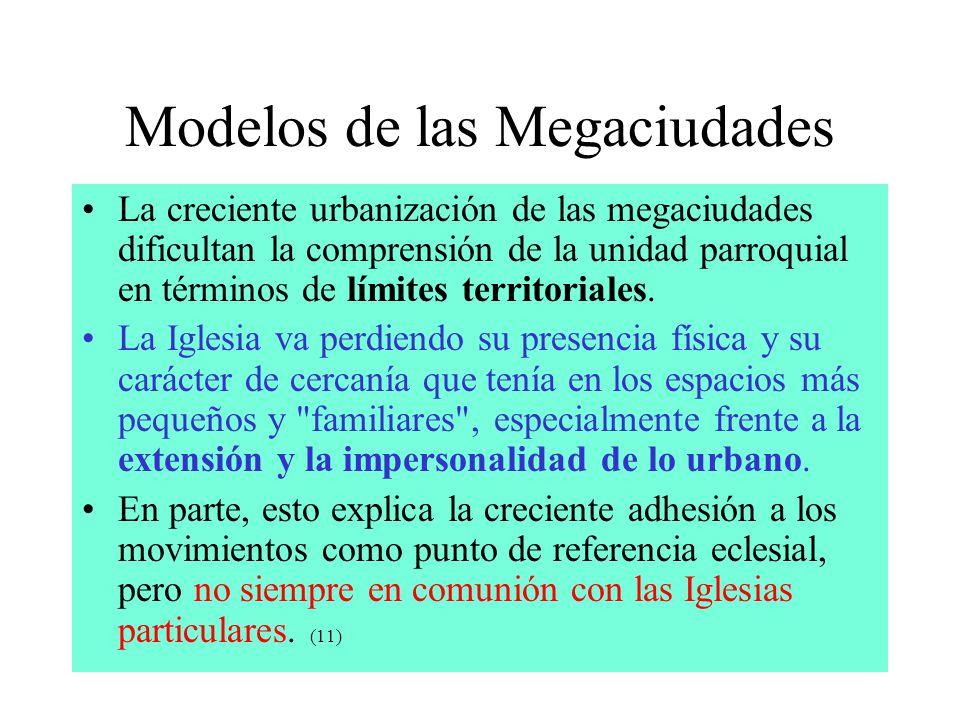 Modelos de las Megaciudades La creciente urbanización de las megaciudades dificultan la comprensión de la unidad parroquial en términos de límites ter