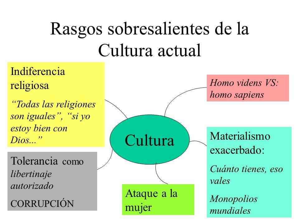 Rasgos sobresalientes de la Cultura actual Cultura Homo videns VS: homo sapiens Tolerancia como libertinaje autorizado CORRUPCIÓN Indiferencia religio