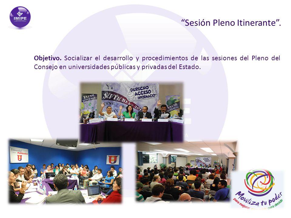 Sesión Pleno Itinerante. Objetivo. Socializar el desarrollo y procedimientos de las sesiones del Pleno del Consejo en universidades públicas y privada