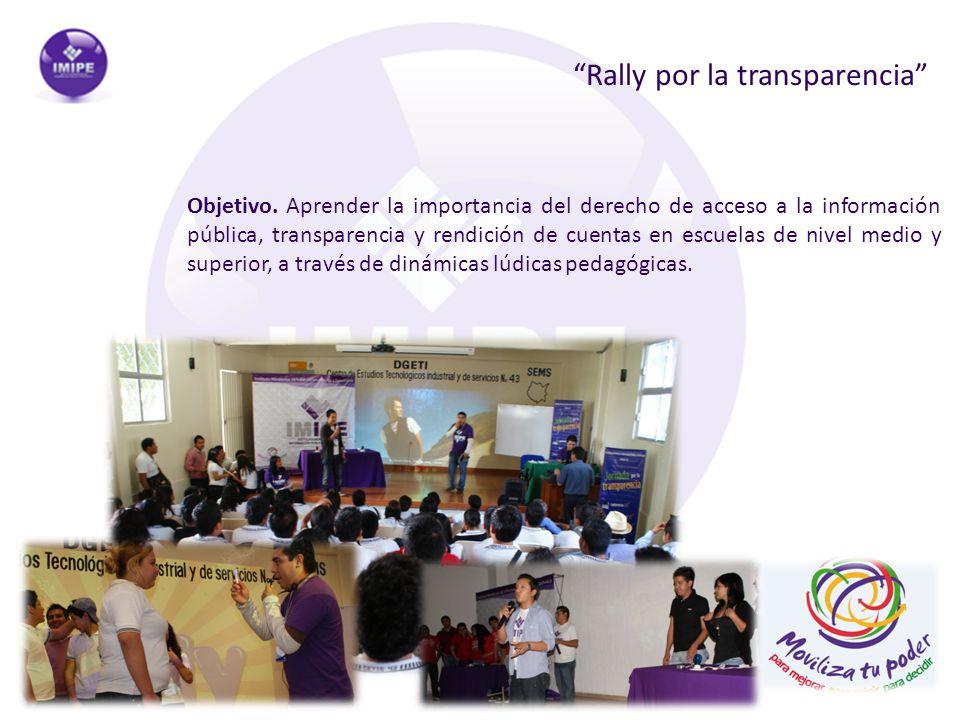 Rally por la transparencia Objetivo. Aprender la importancia del derecho de acceso a la información pública, transparencia y rendición de cuentas en e