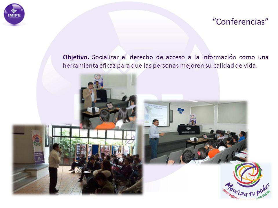 Conferencias Objetivo. Socializar el derecho de acceso a la información como una herramienta eficaz para que las personas mejoren su calidad de vida.