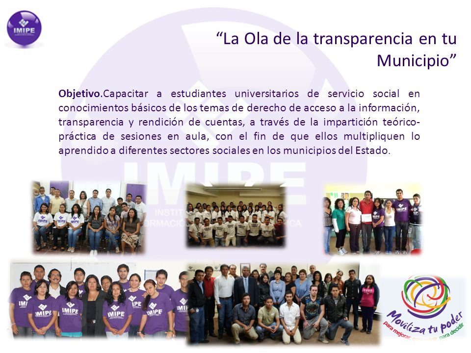 La Ola de la transparencia en tu Municipio Objetivo.Capacitar a estudiantes universitarios de servicio social en conocimientos básicos de los temas de