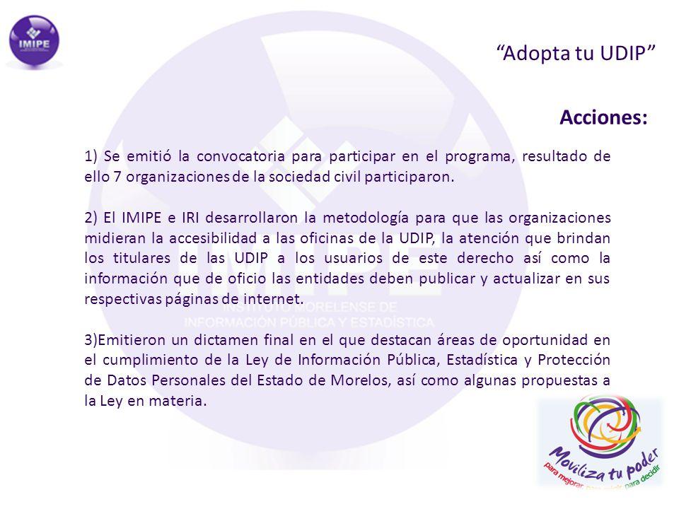 Adopta tu UDIP Acciones: 1) Se emitió la convocatoria para participar en el programa, resultado de ello 7 organizaciones de la sociedad civil particip