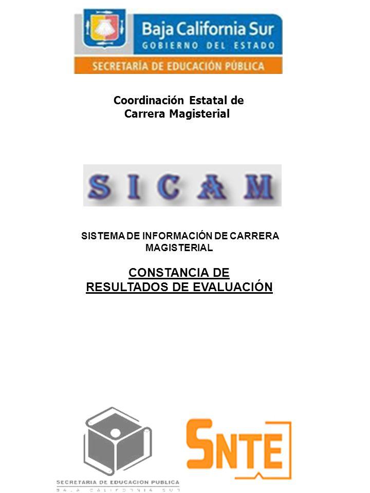 Coordinación Estatal de Carrera Magisterial SISTEMA DE INFORMACIÓN DE CARRERA MAGISTERIAL CONSTANCIA DE RESULTADOS DE EVALUACIÓN