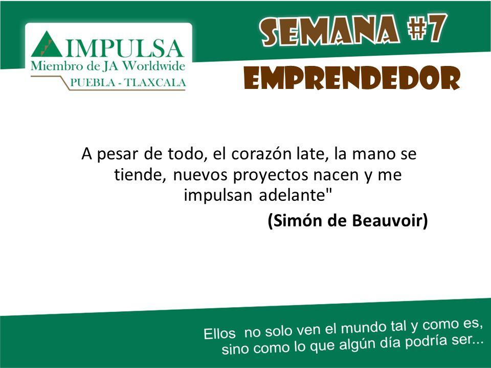EMPRENDEDOR A pesar de todo, el corazón late, la mano se tiende, nuevos proyectos nacen y me impulsan adelante (Simón de Beauvoir)
