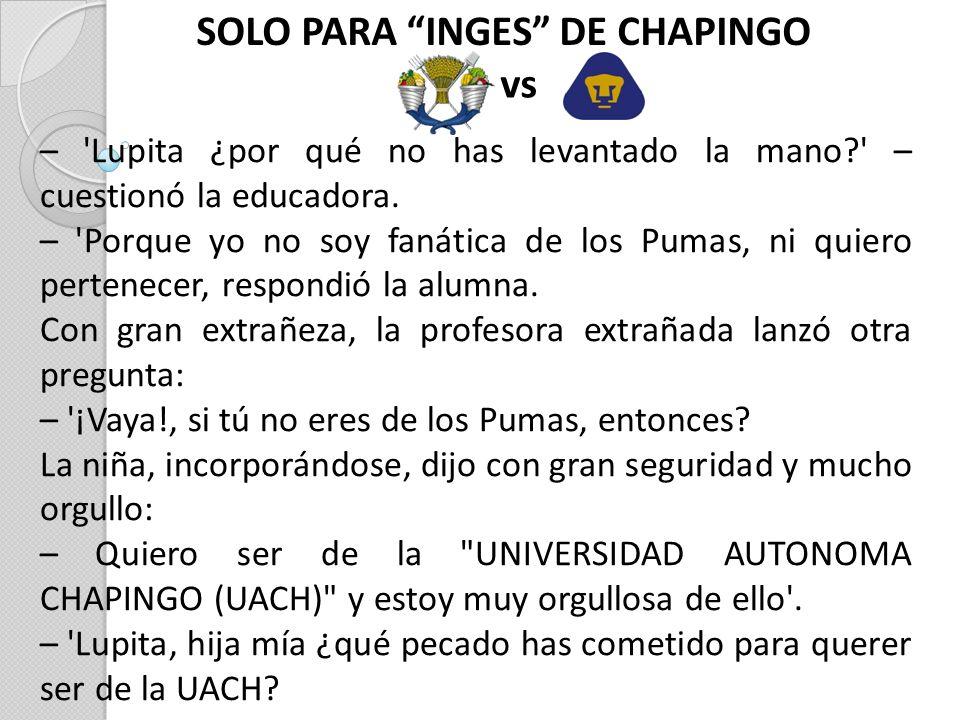 SOLO PARA INGES DE CHAPINGO vs – Lupita ¿por qué no has levantado la mano – cuestionó la educadora.