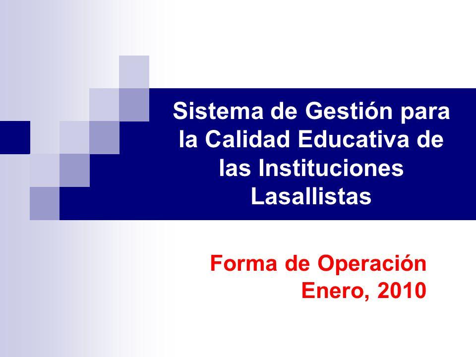 Sistema de Gestión para la Calidad Educativa de las Instituciones Lasallistas Forma de Operación Enero, 2010