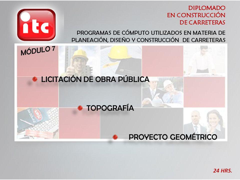 DIPLOMADO EN CONSTRUCCIÓN DE CARRETERAS 24 HRS. PROGRAMAS DE CÓMPUTO UTILIZADOS EN MATERIA DE PLANEACIÓN, DISEÑO Y CONSTRUCCIÓN DE CARRETERAS LICITACI