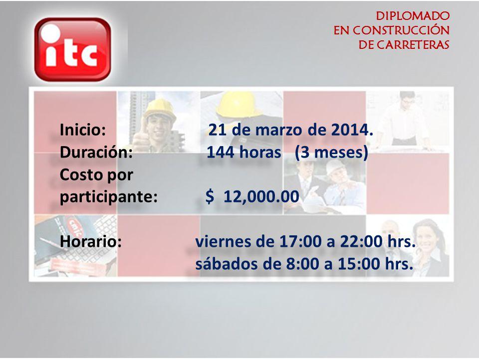 DIPLOMADO EN CONSTRUCCIÓN DE CARRETERAS Inicio: 21 de marzo de 2014. Duración: 144 horas (3 meses) Costo por participante: $ 12,000.00 Horario: vierne