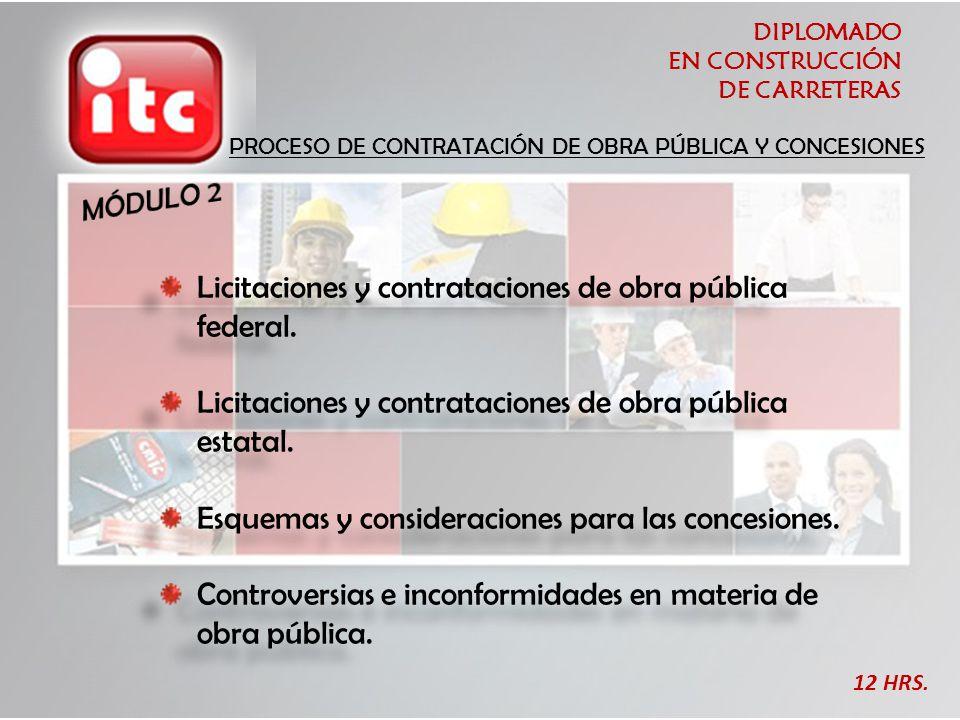 DIPLOMADO EN CONSTRUCCIÓN DE CARRETERAS 12 HRS. PROCESO DE CONTRATACIÓN DE OBRA PÚBLICA Y CONCESIONES Licitaciones y contrataciones de obra pública fe
