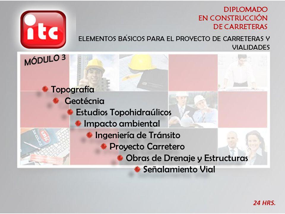 DIPLOMADO EN CONSTRUCCIÓN DE CARRETERAS 24 HRS. ELEMENTOS BASICOS PARA EL PROYECTO DE CARRETERAS Y VIALIDADES Topografía Geotécnia Estudios Topohidraú