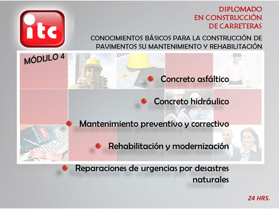 DIPLOMADO EN CONSTRUCCIÓN DE CARRETERAS 24 HRS. CONOCIMIENTOS BÁSICOS PARA LA CONSTRUCCIÓN DE PAVIMENTOS SU MANTENIMIENTO Y REHABILITACIÓN Concreto as