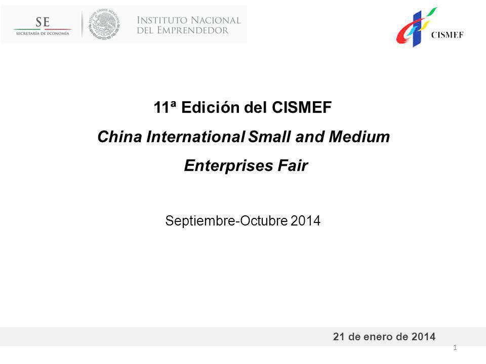 11ª Edición del CISMEF China International Small and Medium Enterprises Fair Septiembre-Octubre 2014 21 de enero de 2014 1