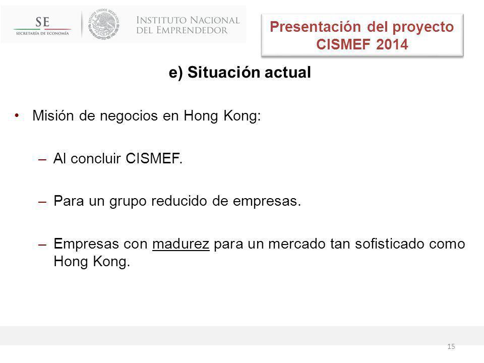 e) Situación actual Misión de negocios en Hong Kong: –Al concluir CISMEF.