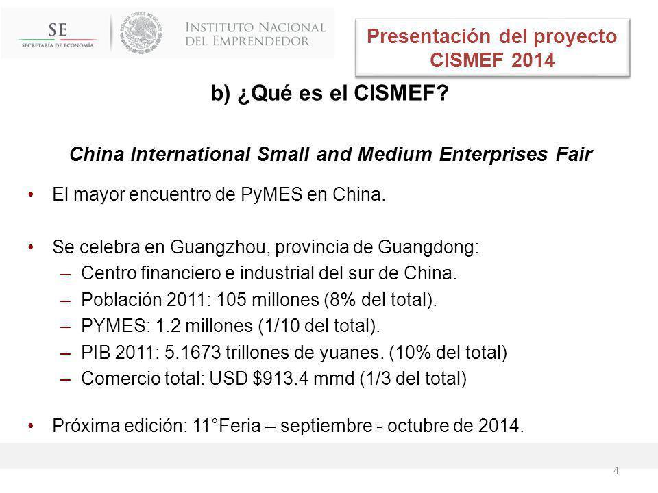 b) ¿Qué es el CISMEF? China International Small and Medium Enterprises Fair El mayor encuentro de PyMES en China. Se celebra en Guangzhou, provincia d
