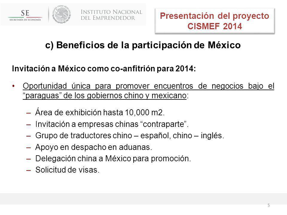 c) Beneficios de la participación de México Invitación a México como co-anfitrión para 2014: Oportunidad única para promover encuentros de negocios bajo el paraguas de los gobiernos chino y mexicano: –Área de exhibición hasta 10,000 m2.
