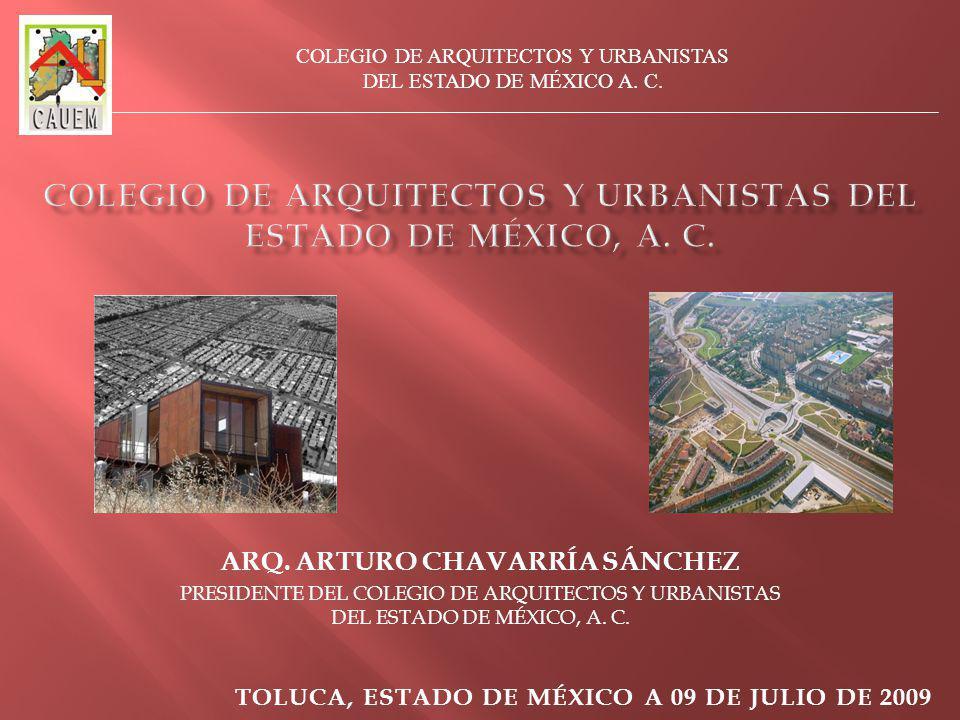 ARQ. ARTURO CHAVARRÍA SÁNCHEZ PRESIDENTE DEL COLEGIO DE ARQUITECTOS Y URBANISTAS DEL ESTADO DE MÉXICO, A. C. TOLUCA, ESTADO DE MÉXICO A 09 DE JULIO DE