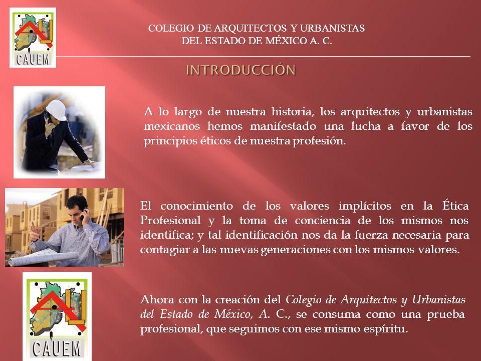 A lo largo de nuestra historia, los arquitectos y urbanistas mexicanos hemos manifestado una lucha a favor de los principios éticos de nuestra profesión.
