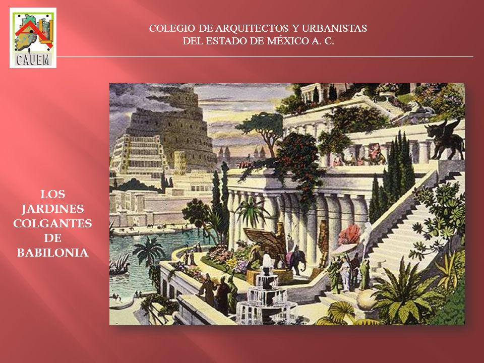 COLEGIO DE ARQUITECTOS Y URBANISTAS DEL ESTADO DE MÉXICO A. C. LOS JARDINES COLGANTES DE BABILONIA
