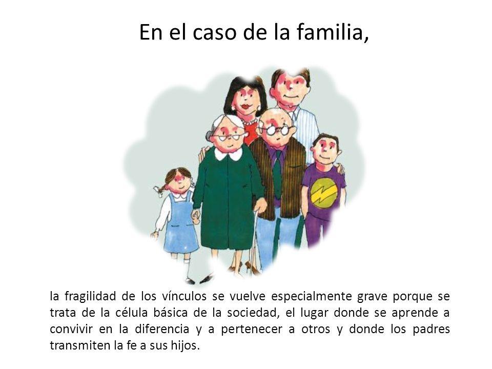 La familia atraviesa una crisis profunda, como todas las comunidades y vínculos sociales.