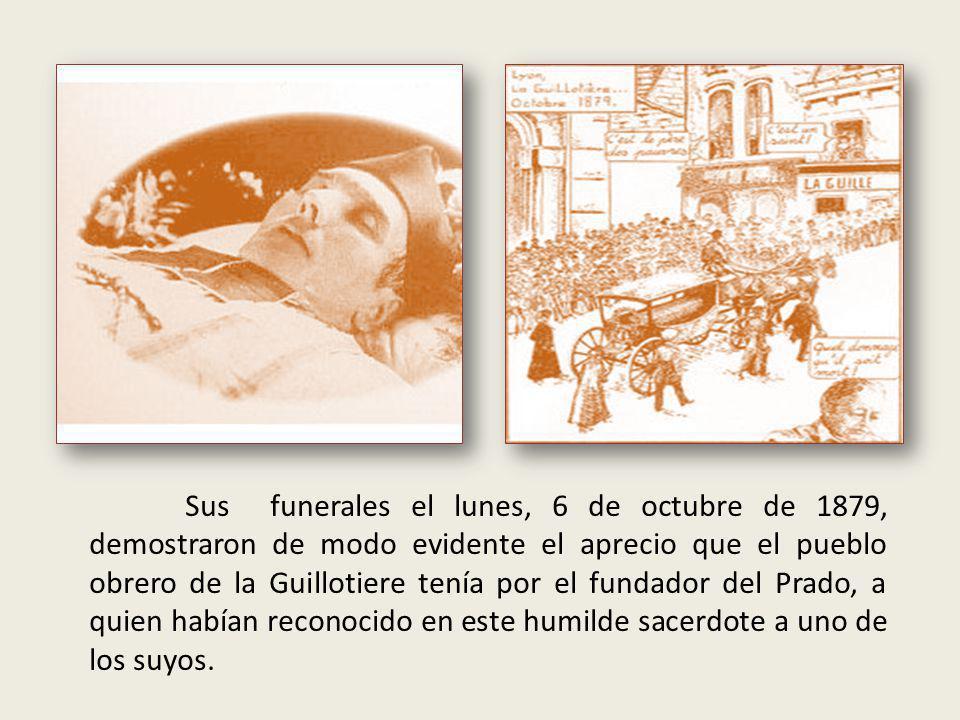 Sus funerales el lunes, 6 de octubre de 1879, demostraron de modo evidente el aprecio que el pueblo obrero de la Guillotiere tenía por el fundador del Prado, a quien habían reconocido en este humilde sacerdote a uno de los suyos.