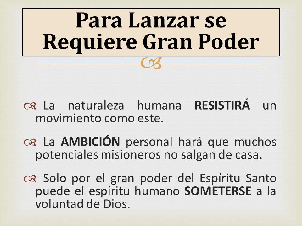 La naturaleza humana RESISTIRÁ un movimiento como este. La AMBICIÓN personal hará que muchos potenciales misioneros no salgan de casa. Solo por el gra